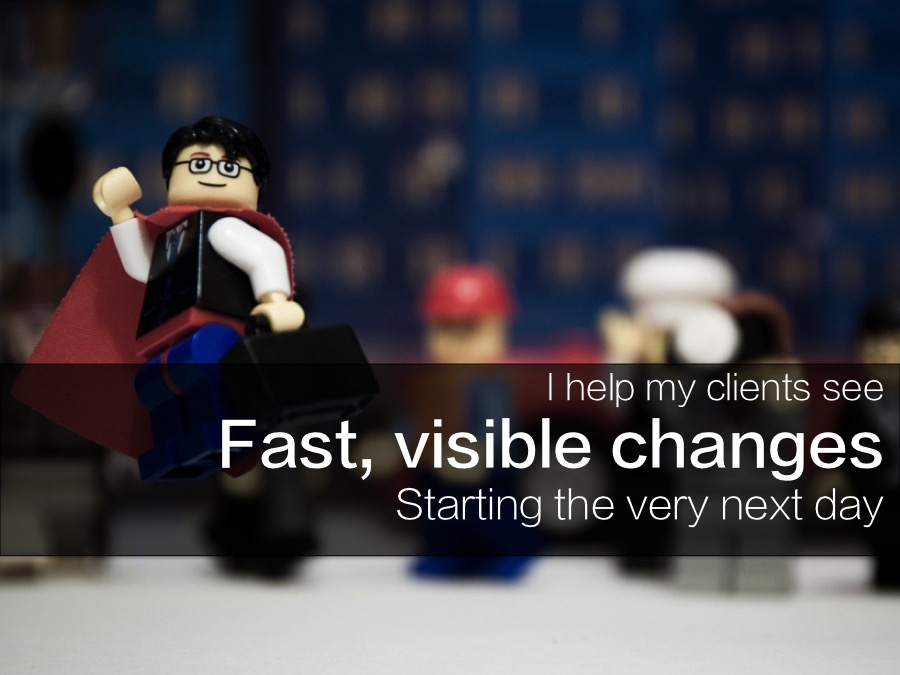 Fast, visible changes